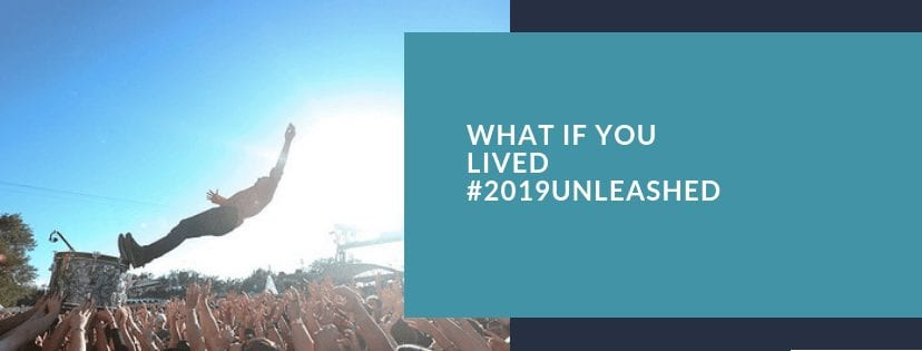 What if you lived #2019Unleashed?