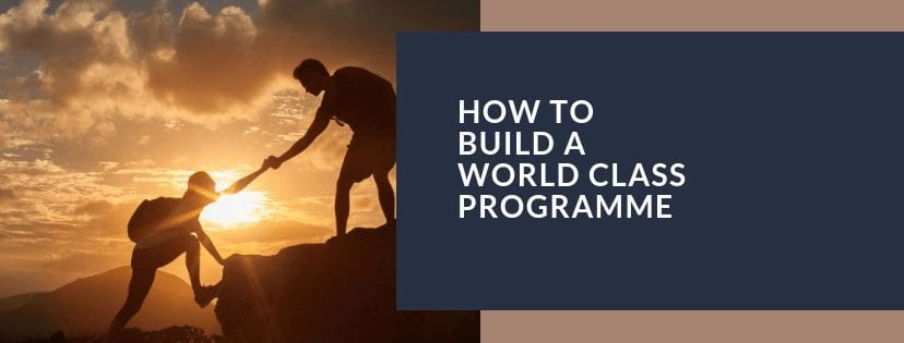 How To Build A World Class Programme