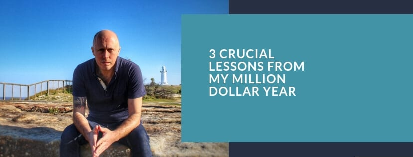 3 Crucial Lessons From My Million Dollar Year