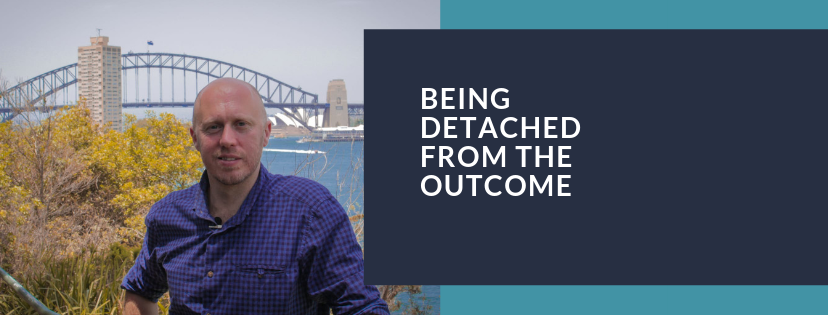 Being Detached From The Outcome