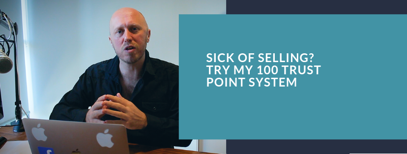 Sick of selling? Try my 100 Trust Point System